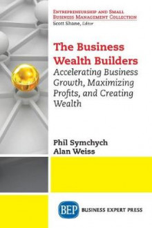 The Business Wealth Builders av Phil Symchych og Alan Weiss (Heftet)