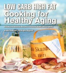 Low Carb High Fat Cooking for Healthy Aging av Annika Dahlqvist og Birgitta Hoeglund (Innbundet)