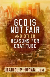 Omslag - God Is Not Fair, and Other Reasons for Gratitude