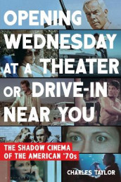 Opening Wednesday at a Theater or Drive-In Near You av Charles Taylor (Innbundet)