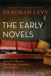 The Early Novels av Deborah Levy (Heftet)