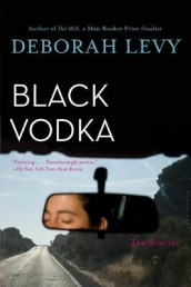 Black Vodka av Deborah Levy (Heftet)