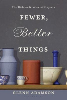 Fewer, Better Things av Glenn Adamson (Innbundet)