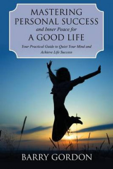 Mastering Personal Success and Inner Peace for a Good Life av Barry Gordon (Heftet)