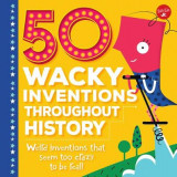 Omslag - 50 Wacky Inventions Throughout History
