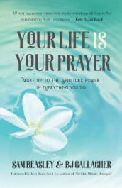 Your Life is Your Prayer av Sam Beasley, Ken Blanchard og BJ Gallagher (Heftet)