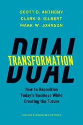 Dual Transformation av Scott D. Anthony, Clark G. Gilbert og Mark W. Johnson (Innbundet)