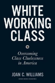 White Working Class av Joan C. Williams (Innbundet)