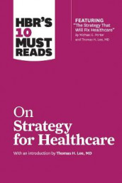 HBR's 10 Must Reads on Strategy for Healthcare (Featuring Articles by Michael E. Porter and Thomas H. Lee, MD) av James C Collins, W Chan Kim, Renee Mauborgne, Michael E Porter og Harvard Business Review (Heftet)