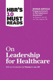 HBR's 10 Must Reads on Leadership for Healthcare (with Bonus Article by Thomas H. Lee, MD, and Toby Cosgrove, MD) av Harvard Business Review, Thomas H Lee, Prof Daniel Goleman, Peter F Drucker og John P Kotter (Heftet)