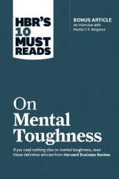 "HBR's 10 Must Reads on Mental Toughness (with bonus interview ""Post-Traumatic Growth and Building Resilience"" with Martin Seligman) (HBR's 10 Must Reads) av Warren G. Bennis, Tony Schwartz, Martin E.P. Seligman og Robert J. Thomas (Heftet)"