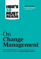 "HBR's 10 Must Reads on Change Management (including featured article ""Leading Change,"" by John P. Kotter) av W. Chan Kim, John P. Kotter og Renee A. Mauborgne (Innbundet)"
