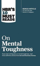 Hbr's 10 Must Reads on Mental Toughness (with Bonus Interview Post-Traumatic Growth and Building Resilience with Martin Seligman) (Hbr's 10 Must Reads) av Warren G Bennis, Harvard Business Review, Tony Schwartz, Martin E P Seligman og Robert J Thomas (Innbundet)