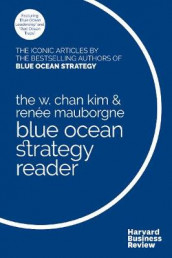 The W. Chan Kim and Renee Mauborgne Blue Ocean Strategy Reader av W. Chan Kim og Renee A. Mauborgne (Innbundet)
