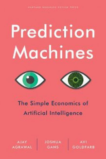 Prediction Machines av A. Agrawal, Joshua Gans og Avi Goldfarb (Innbundet)