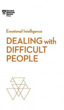 Dealing with Difficult People (HBR Emotional Intelligence Series) av Harvard Business Review, Tony Schwartz, Mark Gerzon, Holly Weeks og Amy Gallo (Innbundet)