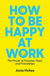 How to Be Happy at Work av Annie McKee (Heftet)