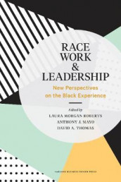 Race, Work, & Leadership av Anthony J. Mayo, Laura Morgan Roberts og David A. Thomas (Innbundet)