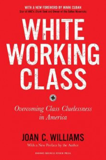 White Working Class, With a New Foreword by Mark Cuban and a New Preface by the Author av Joan C. Williams (Heftet)
