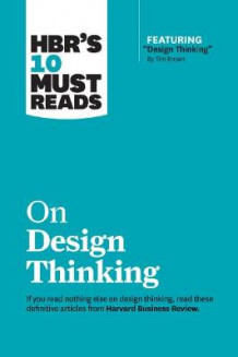 "HBR's 10 Must Reads on Design Thinking (with featured article ""Design Thinking"" By Tim Brown) av Harvard Business Review (Heftet)"