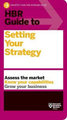 HBR Guide to Setting Your Strategy av Harvard Business Review (Heftet)