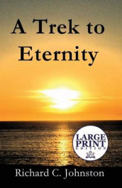 A Trek to Eternity av Richard C Johnston (Heftet)