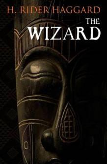 The Wizard av Sir H Rider Haggard (Heftet)