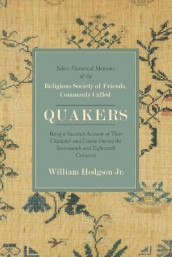 Select Historical Memoirs of the Religious Society of Friends, Commonly Called Quakers av William Hodgson (Heftet)