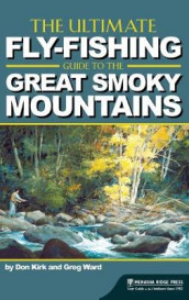 The Ultimate Fly-Fishing Guide to the Great Smoky Mountains av Don Kirk og Greg Ward (Innbundet)