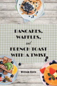Pancakes, Waffles and French Toast with a Twist av William Davis (Heftet)