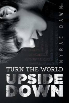 Turn the World Upside Down av Nyrae Dawn (Heftet)