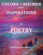 Colors of Rhymes and Inspirations in Poetry av David Keith Sumrell (Heftet)