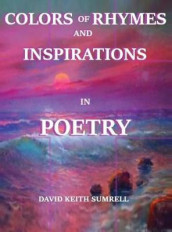 Colors of Rhymes and Inspirations in Poetry av David Keith Sumrell (Innbundet)