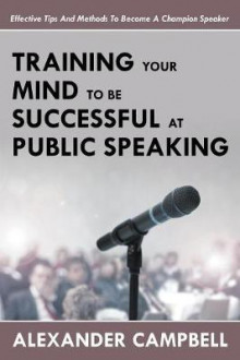 Training Your Mind to Be Successful at Public Speaking av Alexander Campbell (Heftet)