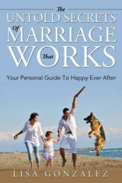 The Untold Secrets Of A Marriage That Works av Lisa Gonzalez (Heftet)