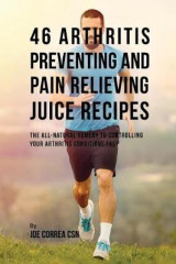 Omslag - 46 Arthritis Preventing and Pain Relieving Juice Recipes