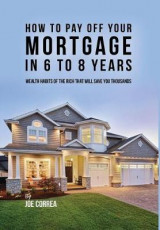 Omslag - How to Pay Off Your Mortgage in 6 to 8 Years