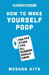 Runner's World How to Make Yourself Poop av Editors of Runner's World Maga og Meghan Kita (Heftet)