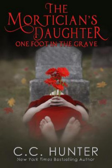 The Mortician's Daughter: One Foot in the Grave av C.C. Hunter (Heftet)
