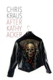 After Kathy Acker - A Literary Biography av Chris Kraus (Innbundet)
