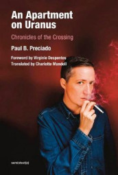 An Apartment on Uranus - Chronicles of the Crossing av Virginie Despentes, Charlotte Mandell og Paul B. Preciado (Heftet)