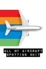 Omslag - All My Aircraft Spotting Shit