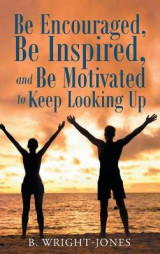 Omslag - Be Encouraged, Be Inspired, and Be Motivated to Keep Looking Up