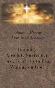 Andrew Murray Four Book Treasury - Humility; Absolute Surrender; Lord, Teach Us to Pray; and Waiting on God av Andrew Murray (Innbundet)