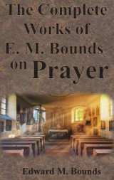 Omslag - The Complete Works of E.M. Bounds on Prayer