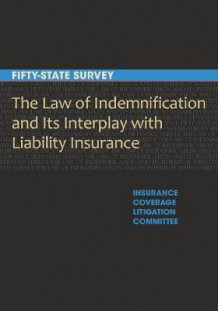 The Law of Indemnification and Its Interplay with Liability Insurance av Insurance Coverage Litigation Committee (Heftet)