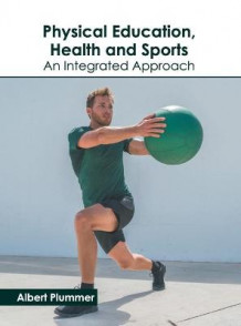 Physical Education, Health and Sports: An Integrated Approach (Innbundet)