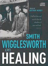 Omslag - Smith Wigglesworth on Healing
