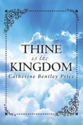 Thine Is the Kingdom av Catherine Bentley Price (Heftet)