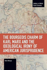Omslag - The Bourgeois Charm of Karl Marx & the Ideological Irony of American Jurisprudence